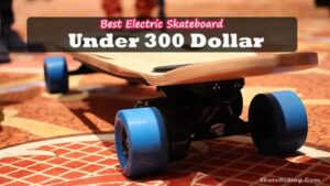 Best Electric Skateboard Under 300 Dollar