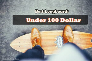 Cheap Best Longboards Under 100 Dollar Reviews in 2020