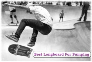 best longboard for pumping