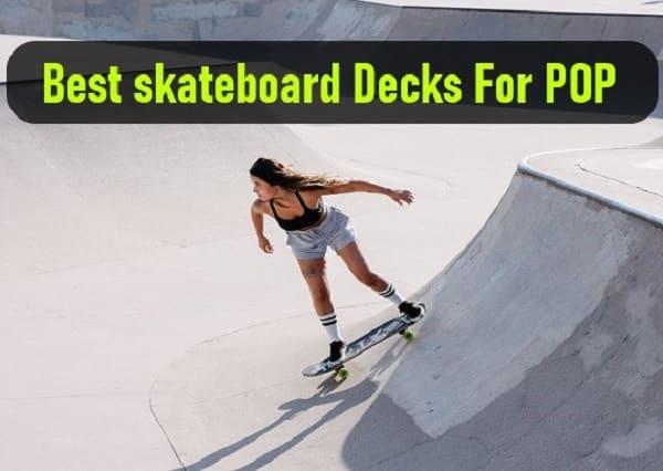 Best skateboard Decks For POP
